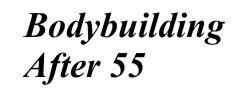 Bodybuilding After 55